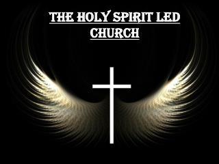 The Holy Spirit Led Church