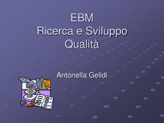 EBM  Ricerca e Sviluppo  Qualità