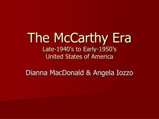 The McCarthy Era Late-1940's to Early-1950's  United States of America