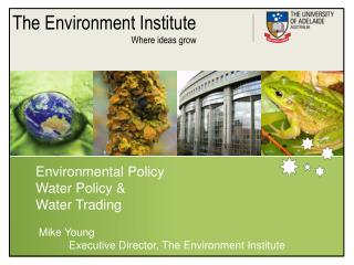 Environmental Policy Water Policy   Water Trading   Mike Young            Executive Director, The Environment Institute