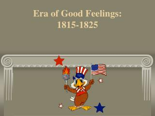 Era of Good Feelings:  1815-1825