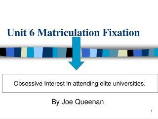 Unit 6 Matriculation Fixation
