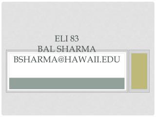 ELI  83 Bal Sharma BSHARMA@HAWAII.EDU