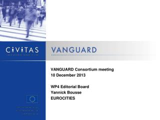 VANGUARD  Consortium meeting 10 December 2013 WP4 Editorial Board Yannick Bousse EUROCITIES