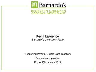Kevin Lawrence Barnardo ' s Community Team