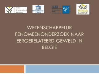 Wetenschappelijk fenomeenonderzoek naar eergerelateerd geweld in Belgi�