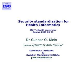 Security standardization for   Health Informatics ITU-T eHealth conference Geneva 2003-05-23
