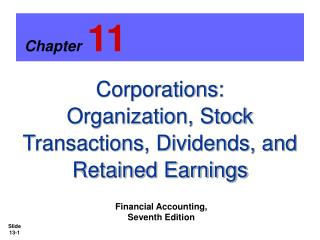 Corporations:     Organization, Stock Transactions, Dividends, and Retained Earnings