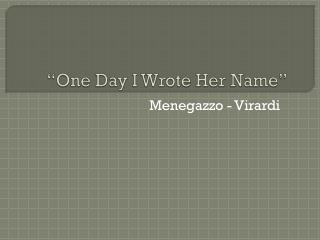 """One  Day  I  Wrote Her Name """
