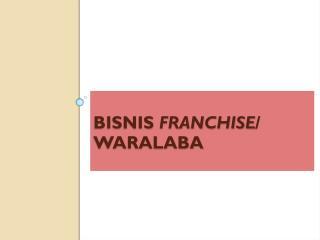 BISNIS  FRANCHISE / WARALABA
