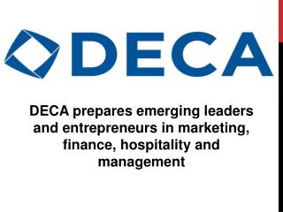 DECA prepares emerging leaders and entrepreneurs in marketing, finance, hospitality and management