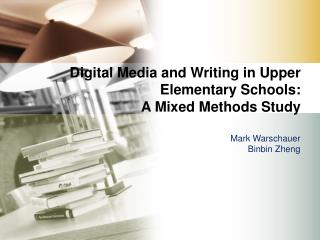 Digital Media and Writing in Upper Elementary Schools:  A Mixed Methods Study