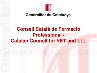 Consell Catal� de Formaci� Professional /  Catalan  Council  for VET  and  LLL