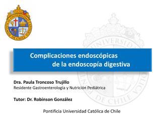 Dra. Paula Troncoso Trujillo Residente Gastroenterología y Nutrición Pediátrica