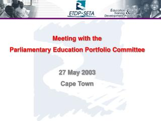Meeting with the  Parliamentary Education Portfolio Committee 27 May 2003 Cape Town