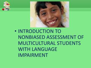 INTRODUCTION TO NONBIASED ASSESSMENT OF MULTICULTURAL STUDENTS WITH LANGUAGE IMPAIRMENT