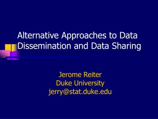 Alternative Approaches to Data Dissemination and Data Sharing
