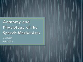 Anatomy and Physiology of the Speech Mechanism
