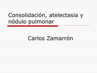 Consolidación, atelectasia y nódulo pulmonar