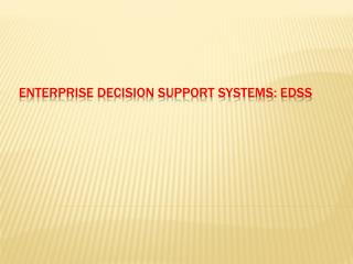 Enterprise Decision Support Systems: EDSS