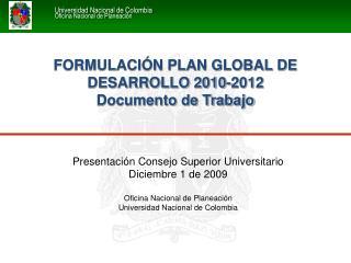 Presentaci n Consejo Superior Universitario Diciembre 1 de 2009  Oficina Nacional de Planeaci n Universidad Nacional de