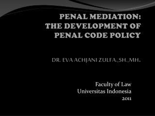 PENAL MEDIATION : THE DEVELOPMENT OF  PENAL CODE POLICY DR .  EVA  ACHJANI ZULFA.,SH.,MH .