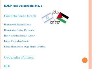 E.N.P José Vasconcelos No. 5  Conflicto Árabe Israelí Hernández Balcón Mariel
