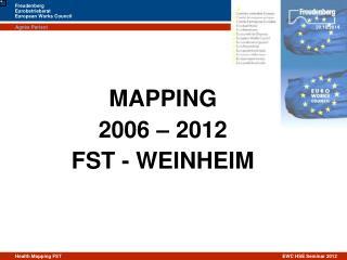 MAPPING  2006 – 2012 FST - WEINHEIM