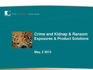 Crime and Kidnap & Ransom Exposures & Product Solutions May, 2 2013