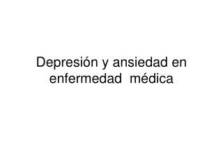 Depresión y ansiedad en  enfermedad  médica