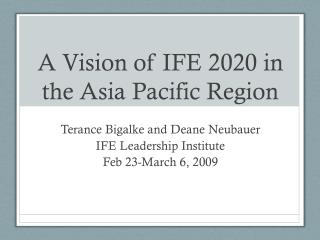 A Vision of IFE 2020 in the Asia Pacific Region