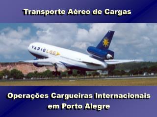 Operações Cargueiras Internacionais em Porto Alegre