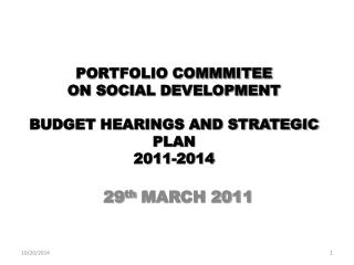 PORTFOLIO COMMMITEE  ON SOCIAL DEVELOPMENT  BUDGET HEARINGS AND STRATEGIC PLAN  2011-2014