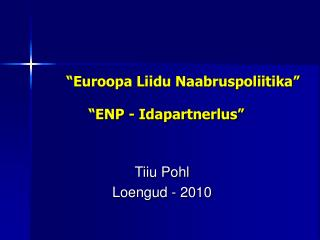 """""""Euroopa Liidu Naabruspoliitika"""" """"ENP - Idapartnerlus"""""""