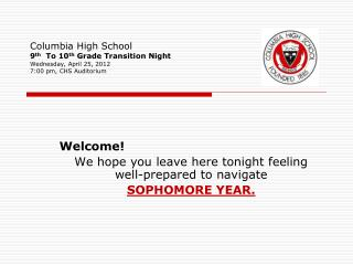 Welcome! We hope you leave here tonight feeling well-prepared to navigate  SOPHOMORE YEAR.