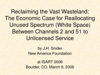 Reclaiming the Vast Wasteland:  The Economic Case for Reallocating Unused Spectrum White Space Between Channels 2 and 51
