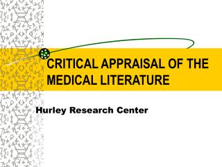 CRITICAL APPRAISAL OF THE MEDICAL LITERATURE
