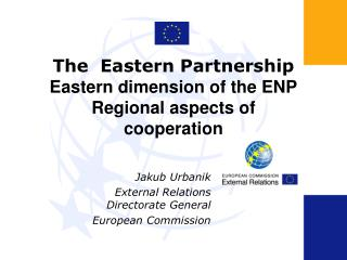 The  Eastern Partnership Eastern dimension of the ENP Regional aspects of cooperation
