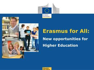 Erasmus for All:  New opportunities for  Higher Education