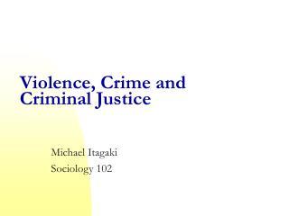 Violence, Crime and Criminal Justice