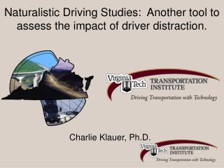 Naturalistic Driving Studies:  Another tool to assess the impact of driver distraction.