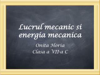 Lucrul mecanic si energia mecanica