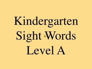 Kindergarten  Sight Words Level A
