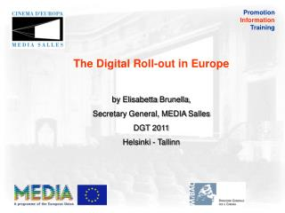The Digital Roll-out in Europe by  Elisabetta Brunella ,  Secretary General, MEDIA  Salles
