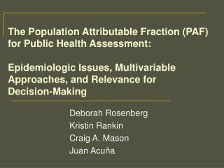 The Population Attributable Fraction PAF for Public Health Assessment:   Epidemiologic Issues, Multivariable Approaches,