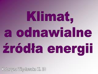 Klimat,   a odnawialne  źródła energii