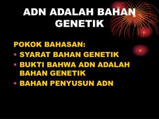 ADN ADALAH BAHAN GENETIK