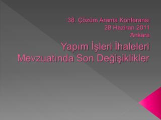 38. Çözüm Arama Konferansı 28 Haziran 2011 Ankara