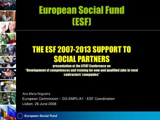Ana Maria Nogueira European Commission – DG EMPL/A1 - ESF Coordination  Lisbon, 26 June 2008