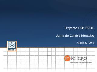 Proyecto GRP ISSSTE Junta de Comit� Directivo Agosto  22,  2012